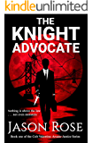 The Knight Advocate: An Urban Fantasy Legal Thriller (Colt Valentine Arcane Justice Book 1)