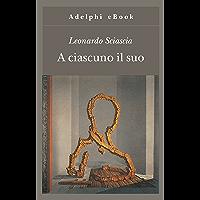A ciascuno il suo (Gli Adelphi Vol. 162) (Italian Edition) book cover