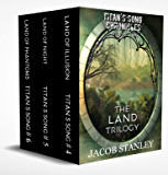 The LAND Trilogy: Titan's Song Chronicles Volume Two (Books 4 - 6)