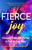 Fierce Joy: Choosing Brave over Perfect to Find My True Voice (Helping the Anxious Perfectionist and Embracing…