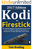 Kodi: How to Install the Latest Kodi Krypton on Amazon Fire TV stick (October 2017 update): The Ultimate Beginner Step-by-Step Picture Guide on How to ... Kodi on Amazon Firestick (English Edition)