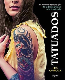 Tatuados: El mundo del tatuaje: de la transgresión a la tendencia