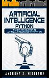 Artificial Intelligence Python: A Short Introduction to Artificial Intelligence with Python