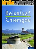 Reiselust & More - Chiemgau: 97 Lieblingsplätze &  Tipps
