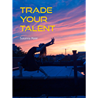 Trade Your Talent (English Edition)
