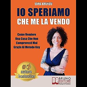 Io Speriamo Che Me La Vendo: Come Vendere Una Casa Che Non Compreresti Mai Grazie Al Metodo Key (Italian Edition)