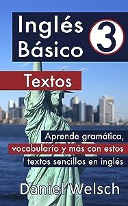 Inglés Básico 3: Textos: Aprende gramática, vocabulario y más con estos textos sencillos en inglés (Spanish Edition)