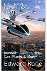 BIG TRAVEL BREAKTHROUGHS 2020's: Journalist Guide to New Cars, Planes & More Kindle Edition