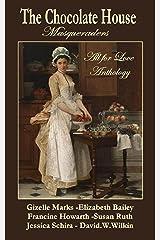 "The Chocolate House - Regency Anthology - ""Masqueraders"" Kindle Edition"