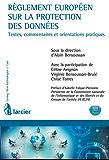 Règlement européen sur la protection des données: Textes, commentaires et orientations pratiques (Lexing - Technologies avancées & Droit)
