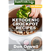 Ketogenic Crockpot Recipes: Over 210 Ketogenic Recipes full of Low Carb Slow Cooker Meals (Ketogenic Crockpot Natural Weight Loss Transformation Book Book 19) (English Edition)