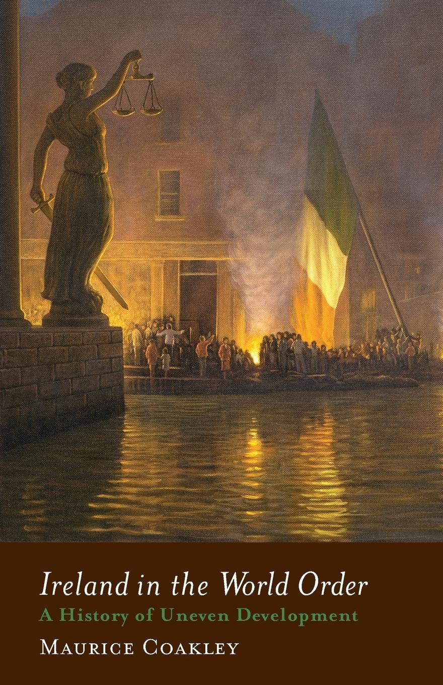 Download Ireland in the World Order: A History of Uneven Development ebook