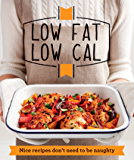 Low Fat Low Cal: Nice recipes don't need to be naughty (Good Housekeeping)