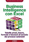 Business Intelligence con Excel: tabelle pivot, macro, formule e funzioni al servizio dei processi aziendali