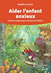 Aider l'enfant anxieux : Guide pratique pour parents et enfants