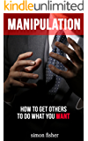 Manipulation: How To Get Others To Do What You Want (Manipulation, Persuasion, Convincing, People Skills, Mind Control, Influencing, Seducing)