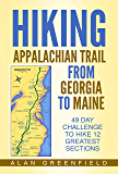 Hiking Appalachian Trail From Georgia to Maine: 49 day Challenge to Hike 12 Greatest Sections of A.T.