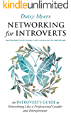 Networking for Introverts: Assert Your Quietly Powerful Advantage to Build Connections and Never Small Talk Again: An…