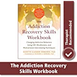 The Addiction Recovery Skills Workbook: Changing Addictive Behaviors Using CBT, Mindfulness, and Motivational Interviewing Te