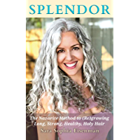 Splendor: The Nazarite Method to Re(growing) Long, Strong, Healthy, Holy Hair