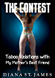 The Contest: Taboo Relations with My Mother's Best Friend
