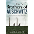 The Brothers of Auschwitz: A heartbreaking and unforgettable historical novel based on an untold true story