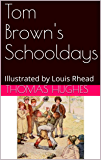 Tom Brown's Schooldays: Illustrated by Louis Rhead (English Edition)