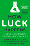 How Luck Happens: Using the Science of Luck to Transform Work, Love, and Life