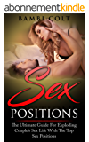 Sex Positions: The Ultimate Guide for Exploding Couple's Sex Life with The Top Sex Positions ( Sex Book ) (English Edition)