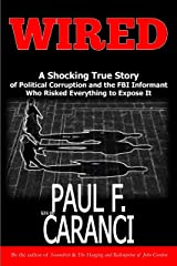 WIRED: The Shocking True Story of Political Corruption and the FBI Informant Who Risked Everything to Expose It Kindle Edition