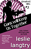 Guns Will Keep Us Together: Romantic Comedy Mystery (Greatest Hits Mysteries Book 2) (English Edition)