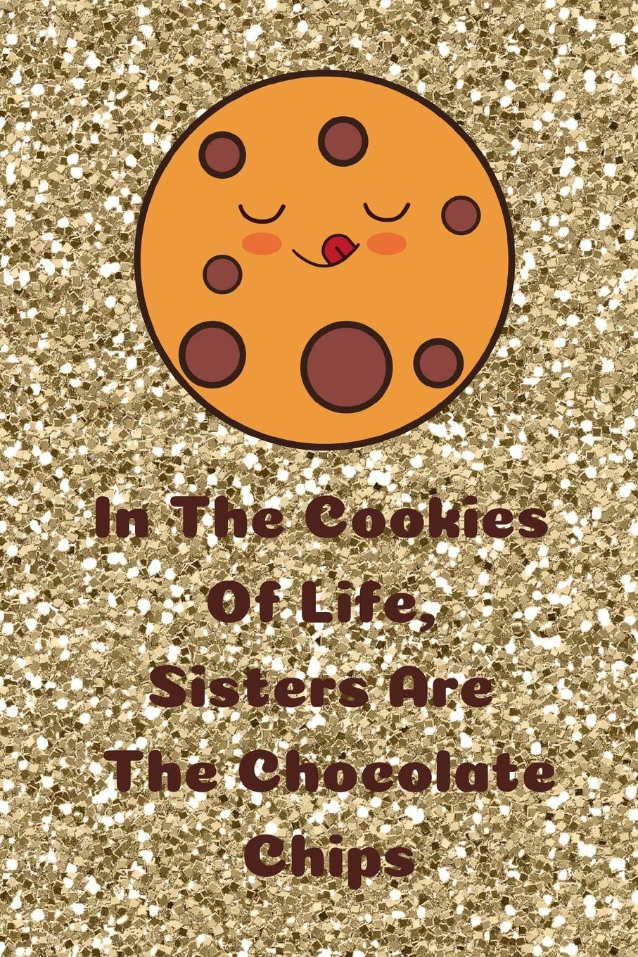 In The Cookies Of Life, Sisters Are The Chocolate Chips ...