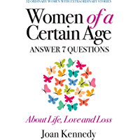 Women of a Certain Age: Answer Seven Questions about Life, Love, and Loss