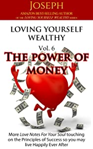 Loving Yourself Wealthy Vol. 6 The Power of Money