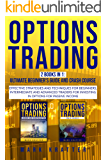OPTIONS TRADING. This Book Includes BEGINNER'S GUIDE AND CRASH COURSE: Effective Strategies and Techniques for Beginners, Intermediate and Advanced Traders for Investing in Options for Passive Income