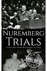 Nuremberg Trials: A History from Beginning to End Kindle Edition