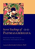 Secret Teachings of Padmasambhava: Essential Instructions on Mastering the Energies of Life