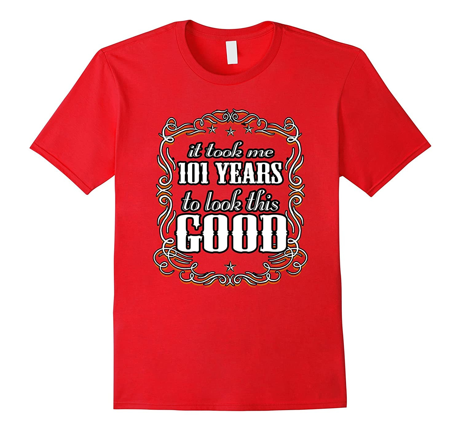 101st Birthday Shirt - Took Me 101 Years To Look This Good-TH