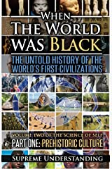 When the World Was Black: The Until History of the World's First Civilizations, Part One: Prehistoric Cultures