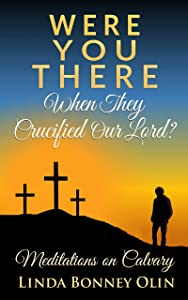 Were You There When They Crucified Our Lord?: Meditations on Calvary