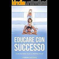 Educare con successo: Come rendere felice il proprio figlio (Italian Edition) book cover