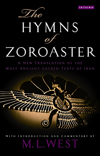 Hymns of Zoroaster; The: A New Translation of the Most Ancient Sacred Texts of Iran