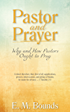Pastor and Prayer: Why and How Pastors Ought to Pray