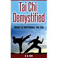 Tai Chi Demystified: What is Internal Tai Chi (English Edition)