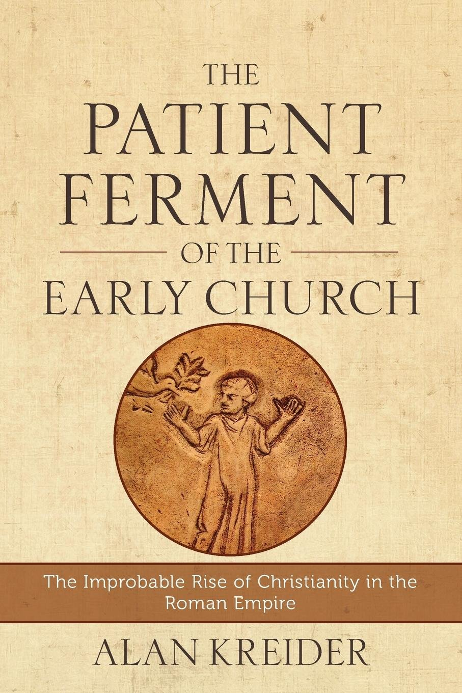 The Patient Ferment of the Early Church: The Improbable Rise of  Christianity in the Roman Empire: Alan Kreider: 9780801048494: Amazon.com:  Books