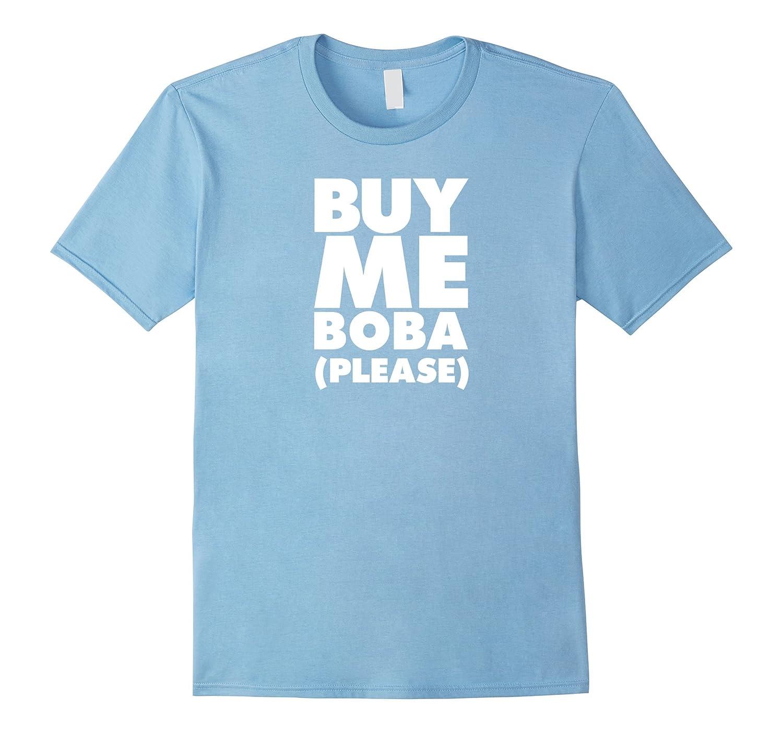 Buy Me Boba Drink Please Funny Shirt-FL