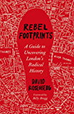 Rebel Footprints: A Guide to Uncovering London's Radical History