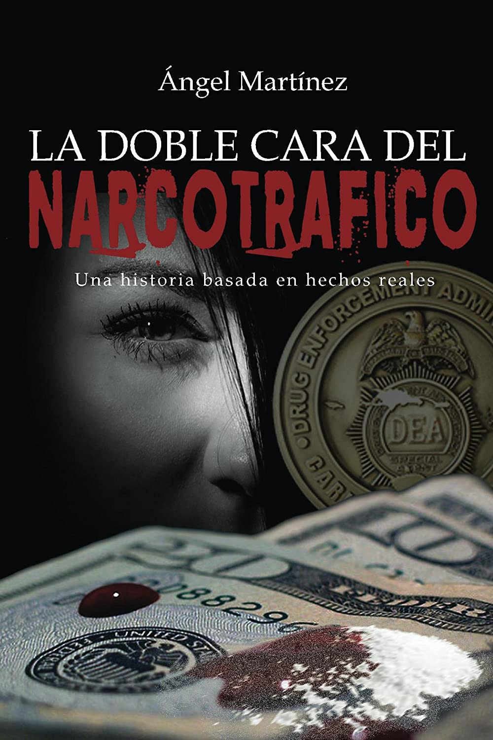 La Doble Cara del Narcotráfico eBook: Martinez, Angel: Amazon.es ...