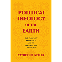 Political Theology of the Earth: Our Planetary Emergency and the Struggle for a New Public (Insurrections: Critical Studies in Religion, Politics, and Culture) (English Edition)