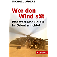 Wer den Wind sät: Was westliche Politik im Orient anrichtet (Beck Paperback 6185) (German Edition)